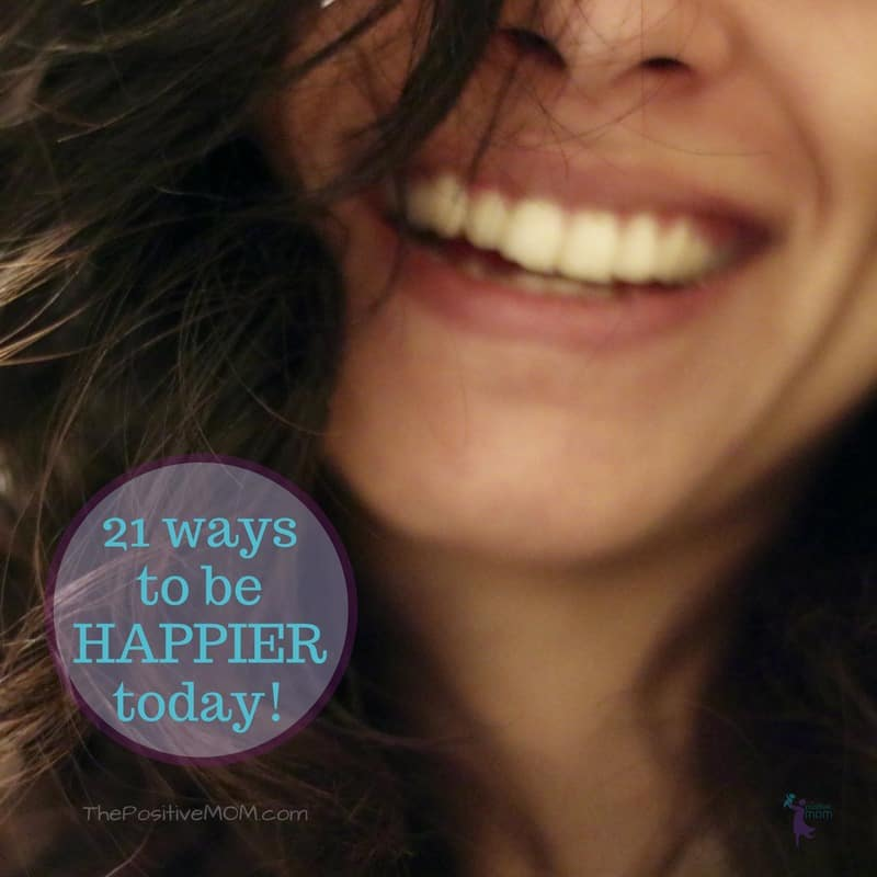 21 ways to be happier TODAY - Happiness Hacks by The Positive MOM