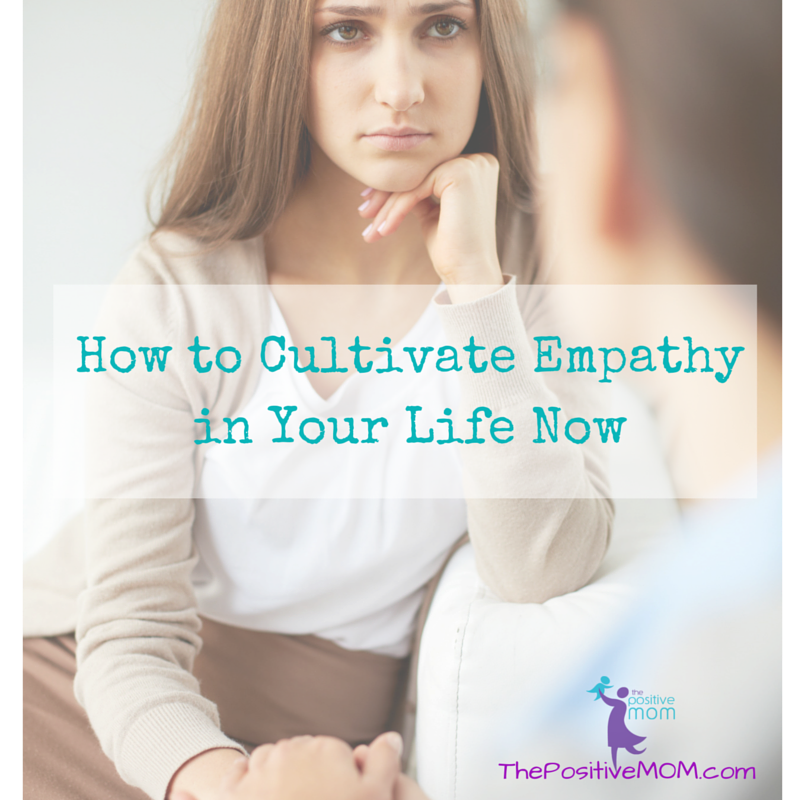 How to cultivate empathy in your life now