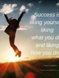 Success is liking yourself, liking what you do, and liking how you do it. ~ Maya Angelou quotes