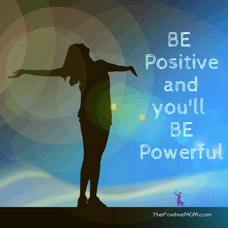 Be Positive and You Will Be Powerful - Elayna Fernandez ~ The Positive MOM