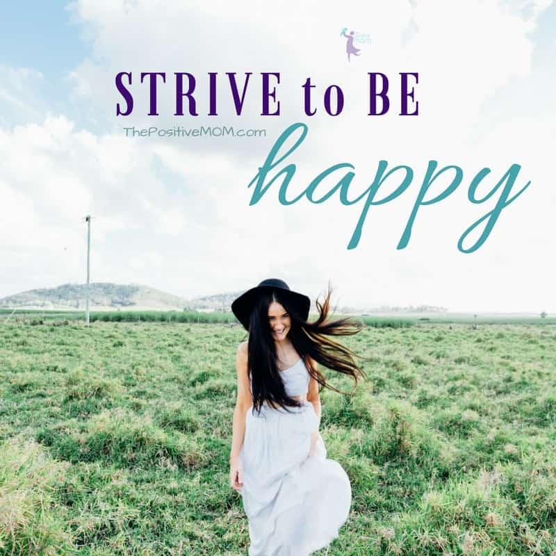 Desiderata - Strive to be happy