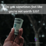 You Are Worth The Full 20 Dollars