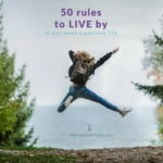50 rules to live by if you want a positive life