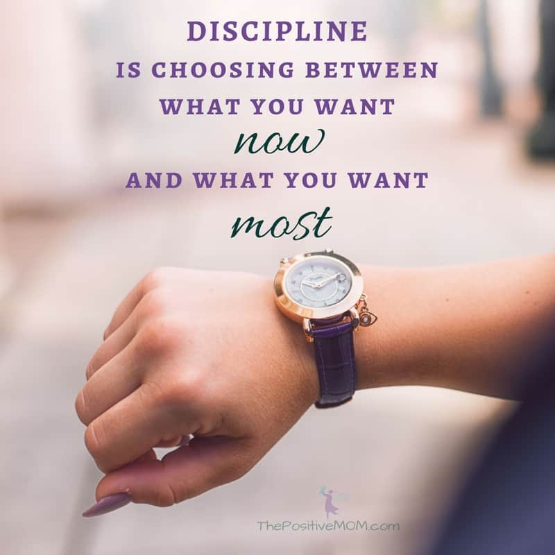 Discipline is choosing between what you want now and what you want most - Elayna Fernandez ~ The Positive MOM