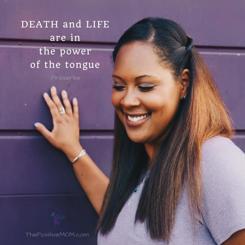 """""""Death and Life are in the power of the tongue""""  (Proverbs 18:21)"""