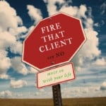 Fire That Client, Say NO, And Move On With Your Life!