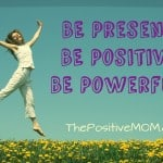 BE Present ~ BE Positive ~ BE Powerful