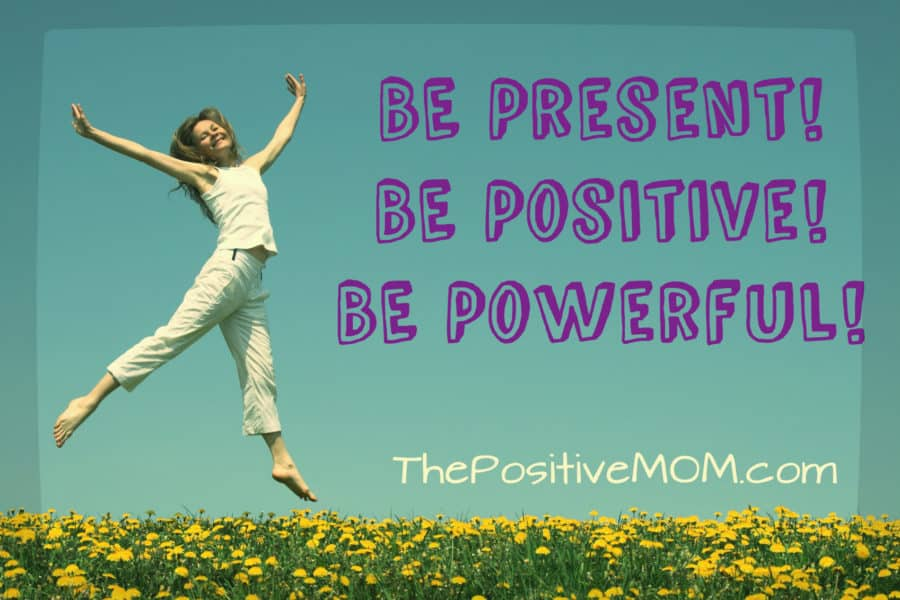 Be Present Be Positive Be Powerful - Elayna Fernandez The Positive Mom interviewed in Life On Purpose Radio