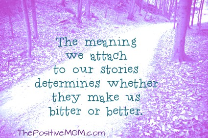 the meaning we attach to our stories determines whether they make us bitter or better
