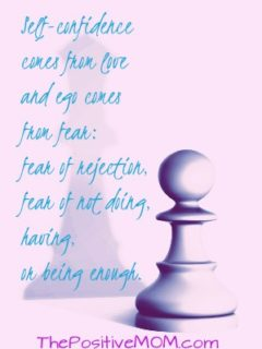 Self-confidence comes from love and ego comes from fear: fear of rejection, fear of not doing, having, or being enough.