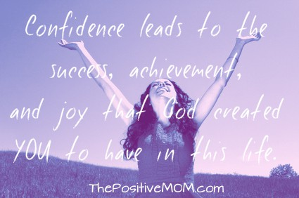 Confidence leads to the success, achievement, and joy that God created you to have in this life.