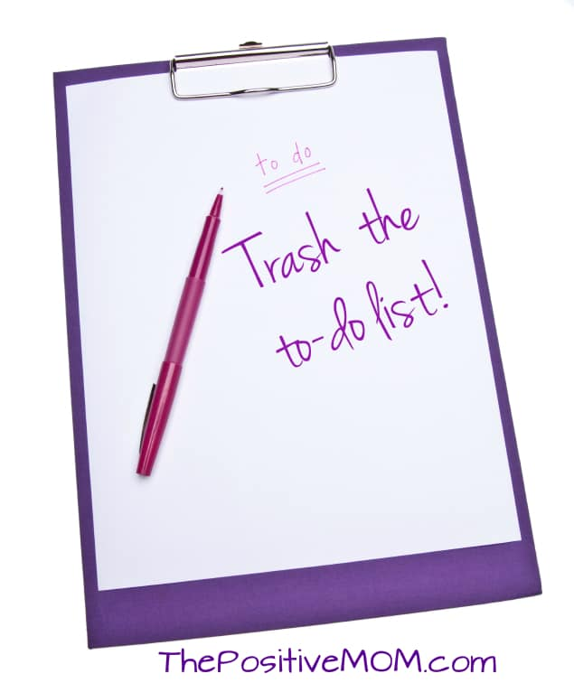 It's Time To Trash Your To Do List! ~ by Elayna Fernandez ~The Positive MOM