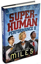 Superhuman Performance II - Utilizing Your Gifts to Perform at Extraordinary Levels