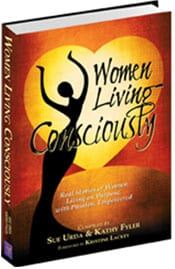 Women Living Consciously - Real Stories of Women Living on Purpose with Passion, Empowered