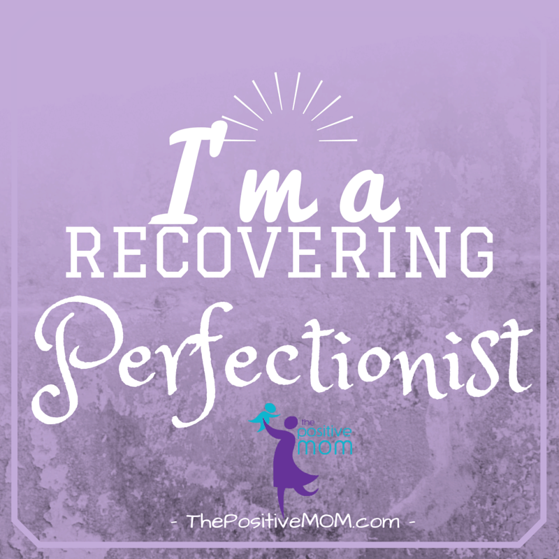 I'm a recovering perfectionist - by Elayna Fernandez ~ The Positive MOM