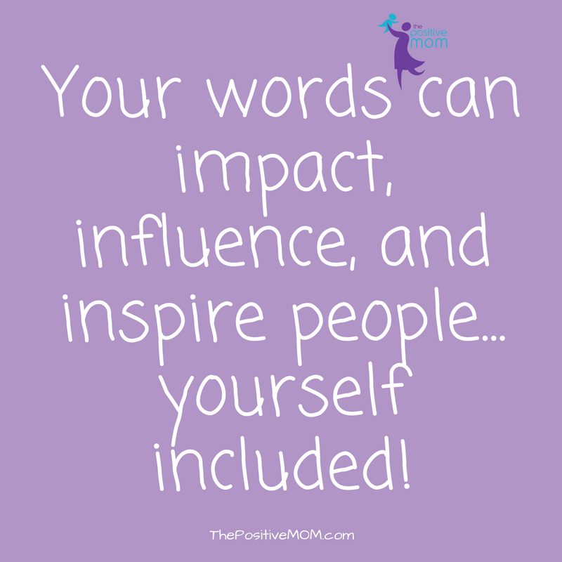 Your words can impact, influence, and inspire people... yourself included!