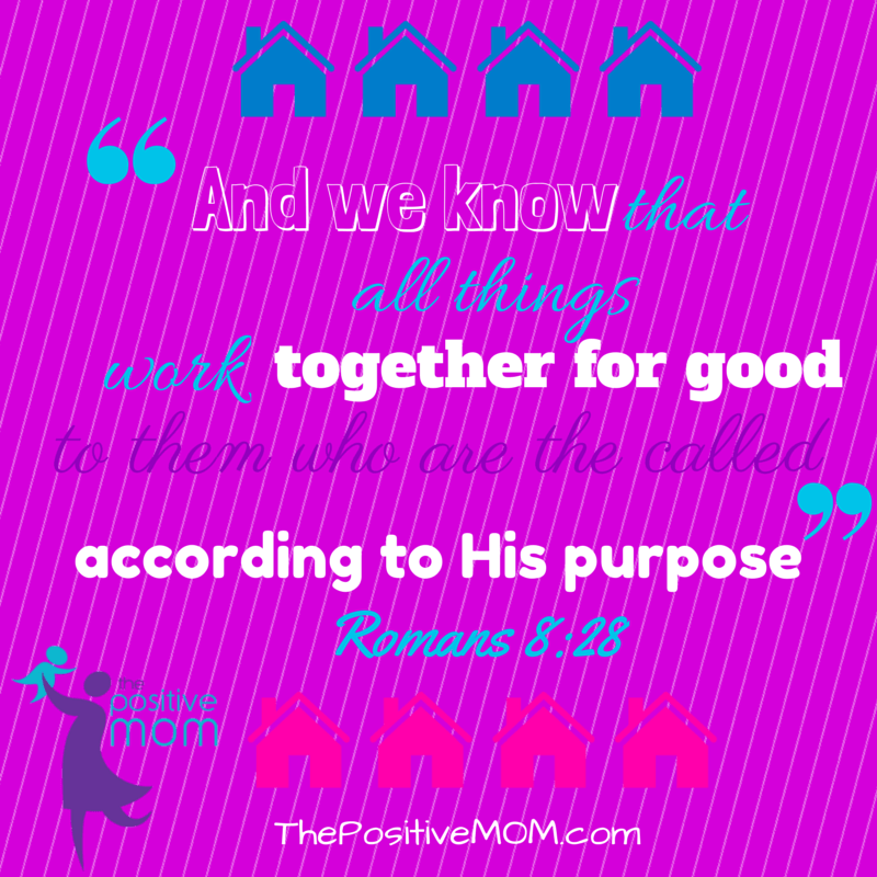 """""""And we know that all things work together for good to them that love God, to them who are the called according to His purpose."""" Romans 8:28"""