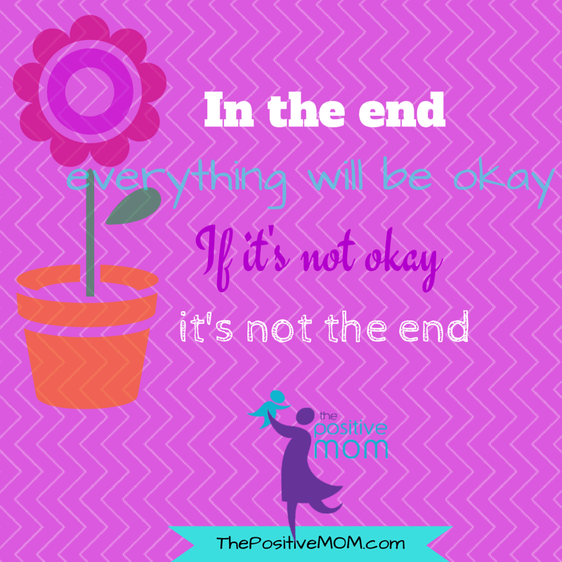 In the end, everything will be okay, and if it's not okay, it's not the end!