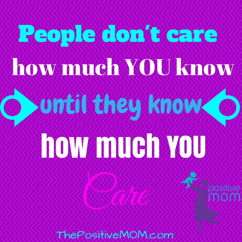 People don't care how much you know until they know how much you care!