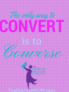 the only way to convert is to converse - Elayna Fernandez ~ The Positive MOM
