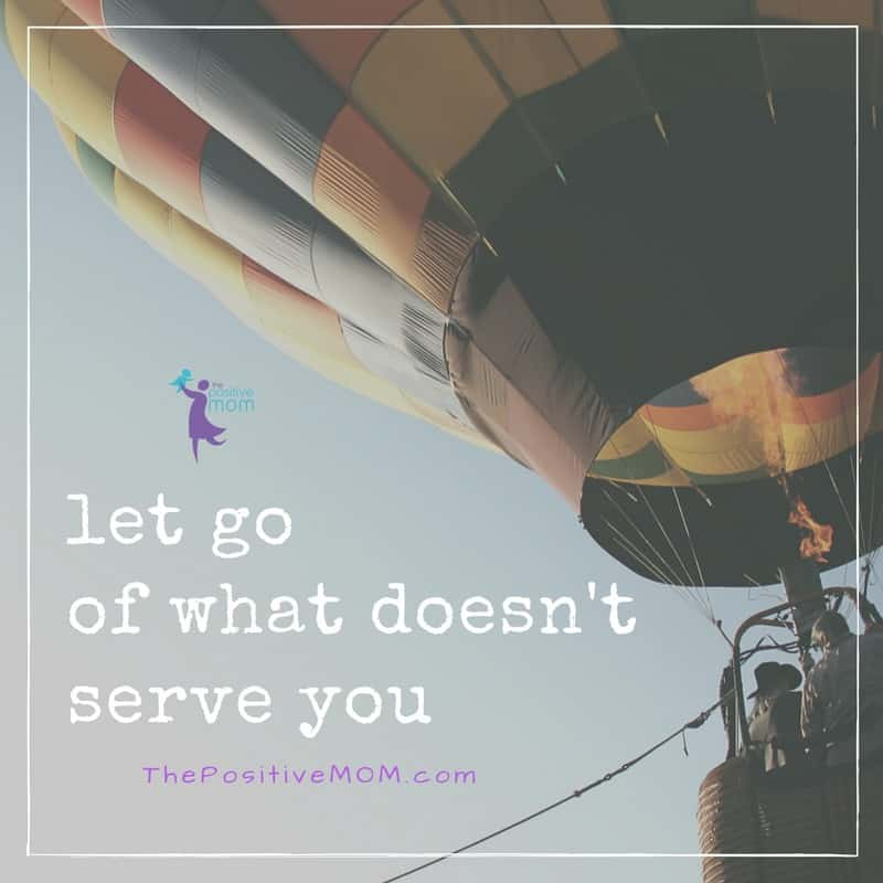 Let go of what doesn't serve you   Elayna Fernandez ~ The Positive MOM