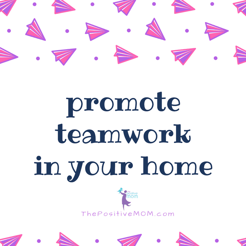Promote teamwork in your home   Elayna Fernandez ~ The Positive MOM