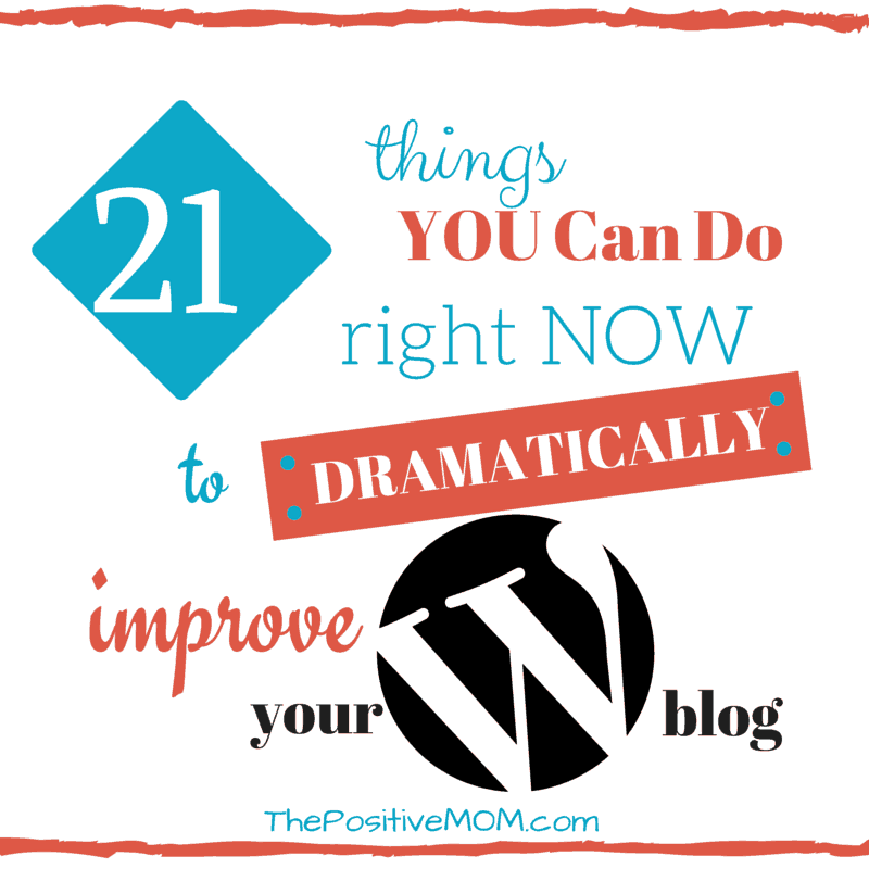 21 things you can do right now to dramatically improve your WordPress blog