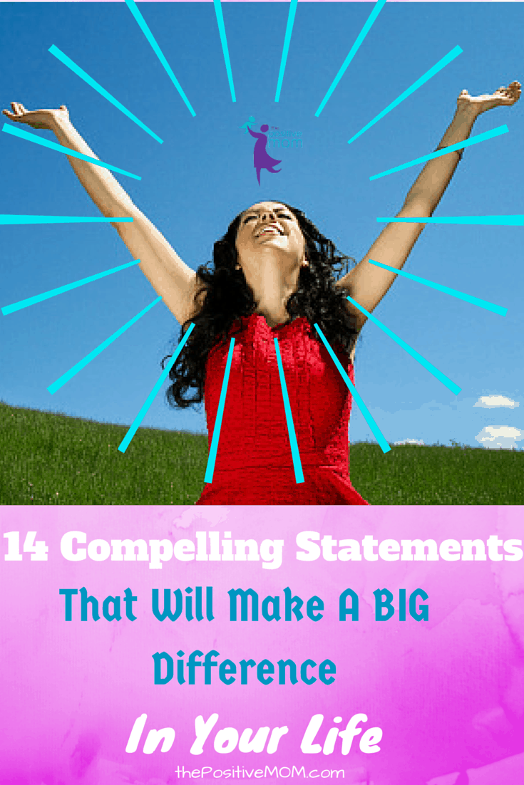 14 Compelling Statements That Will Make A Big Difference In Your Life