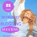 21 Ways To Skyrocket Your Blogging Success