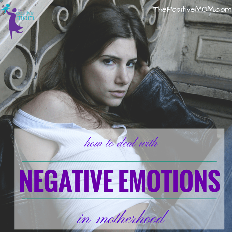 how to deal with negative emotions in motherhood and stay positive