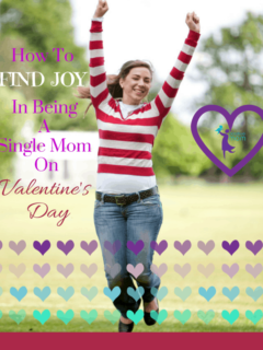 how to find joy in being a single mom on Valentine's Day