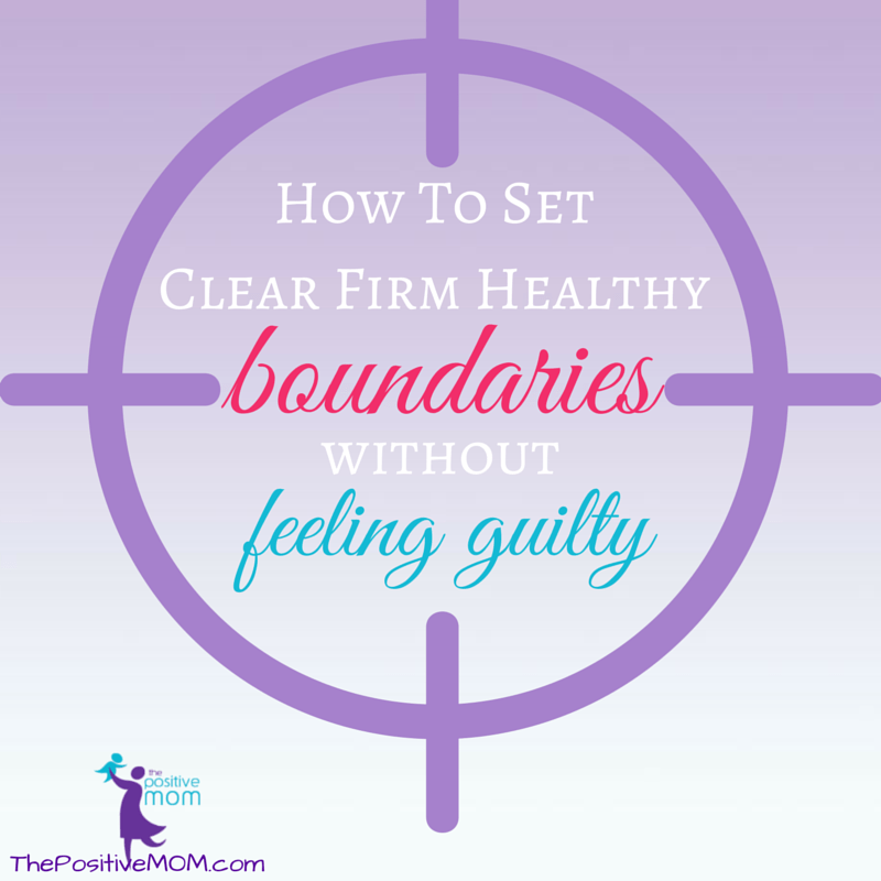 how to set clear firm healthy boundaries in motherhood without feeling guilt