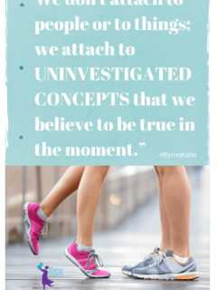 We don't attach to people or to things; we attach to uninvestigated concepts that we believe to be true in the moment