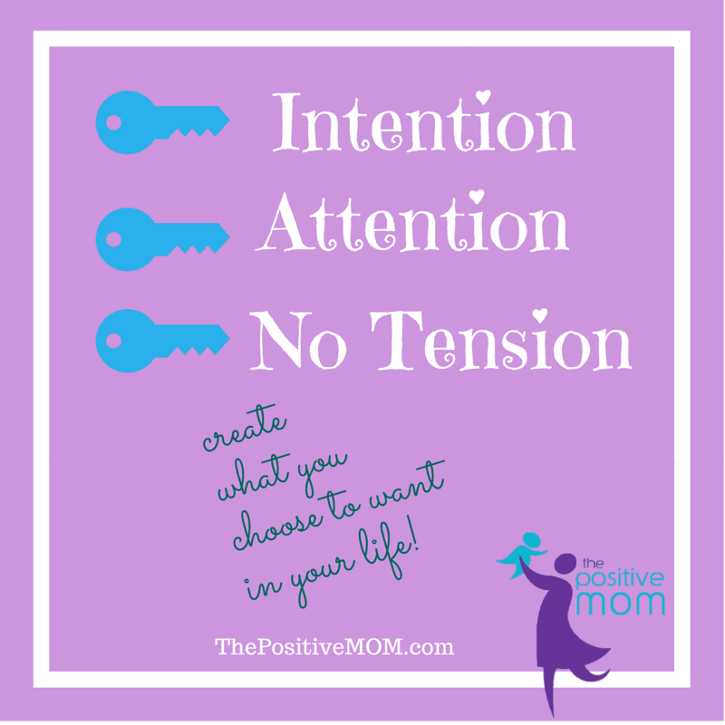 how to create your life with intention, attention, and no tension - by Elayna Fernandez ~ The Positive MOM