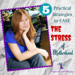 5 Practical Strategies To Ease The Stress Of Motherhood