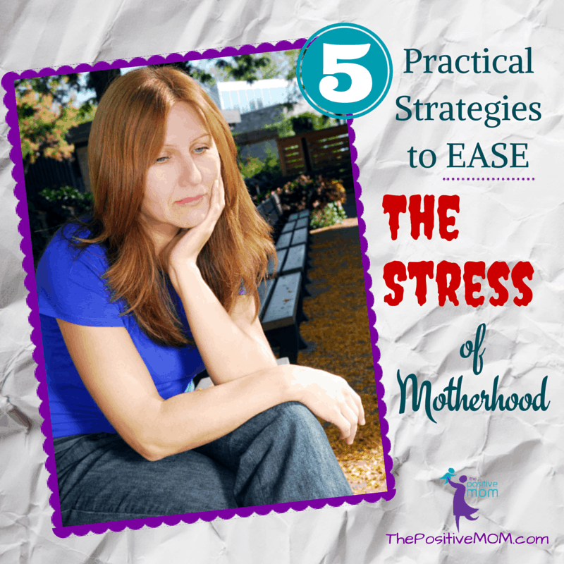 5 practical strategies to ease the stress of motherhood - by Elayna Fernandez ~ The Positive MOM