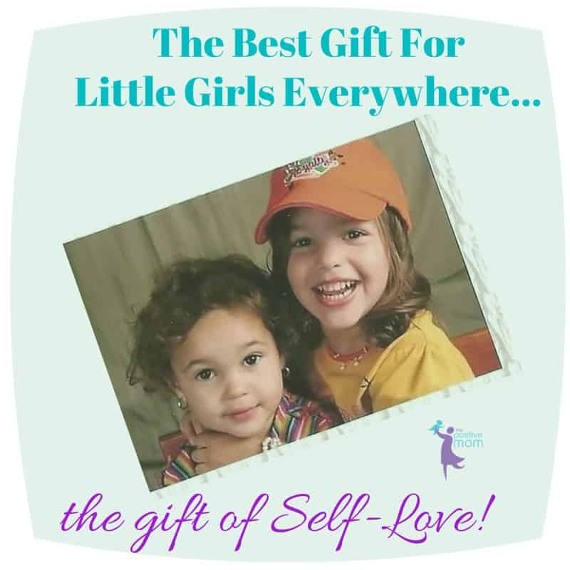 the best gift for little girls everywhere is the gift of self-love