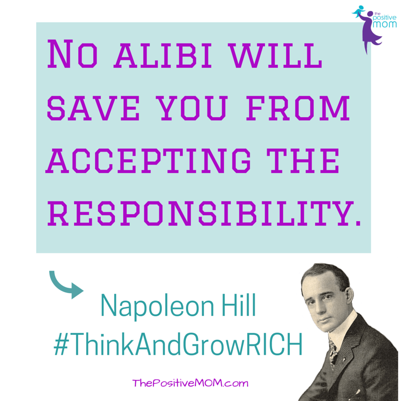 No alibi will save you from accepting the responsibility ~ Napoleon Hill - Think and Grow RICH quote