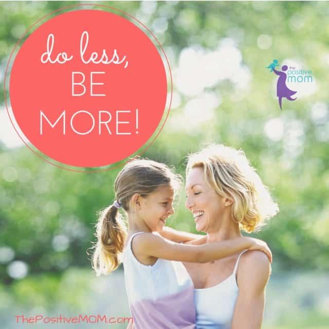 do less, be more - Elayna Fernandez ~ The Positive MOM
