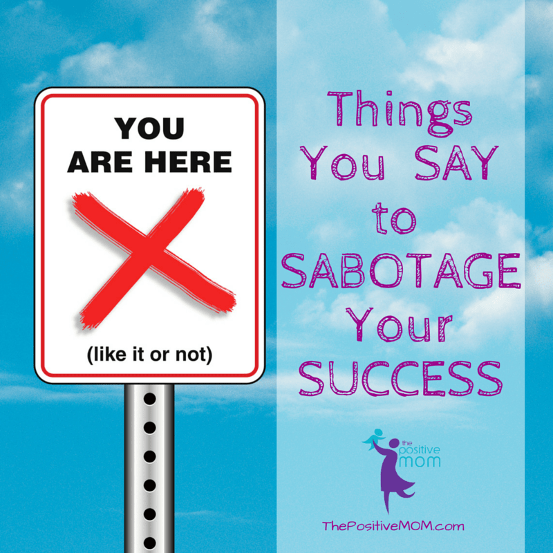 Things you say to sabotage your success