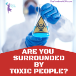 Are You Surrounded By Toxic People?