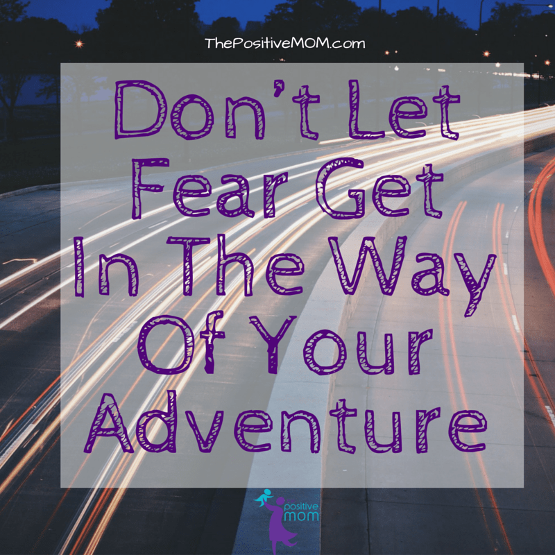 Don't let fear get in the way of your adventure