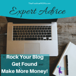 Expert Advice To Rock Your Blog, Get Found, And Make More Money