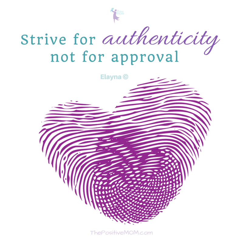 Strive for authenticity, not for approval - Elayna Fernandez ~ The Positive MOM