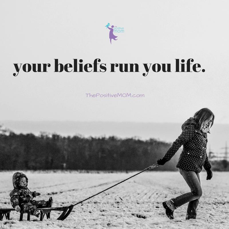 Your beliefs run your life - Elayna Fernandez ~ The Positive MOM