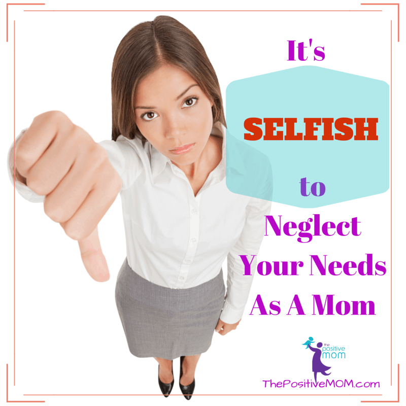 It's selfish to neglect your needs as a mom. Are you a SELFISH MOM?