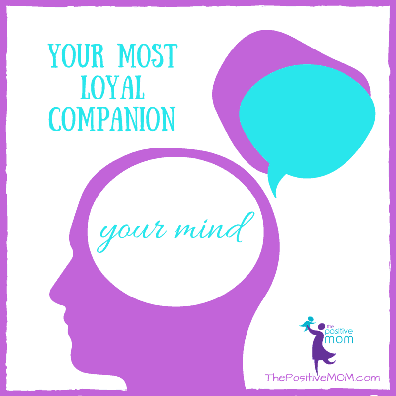 your most loyal companion - your mind, your thinking