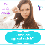 I'm On The Market; Are YOU A Great Catch?