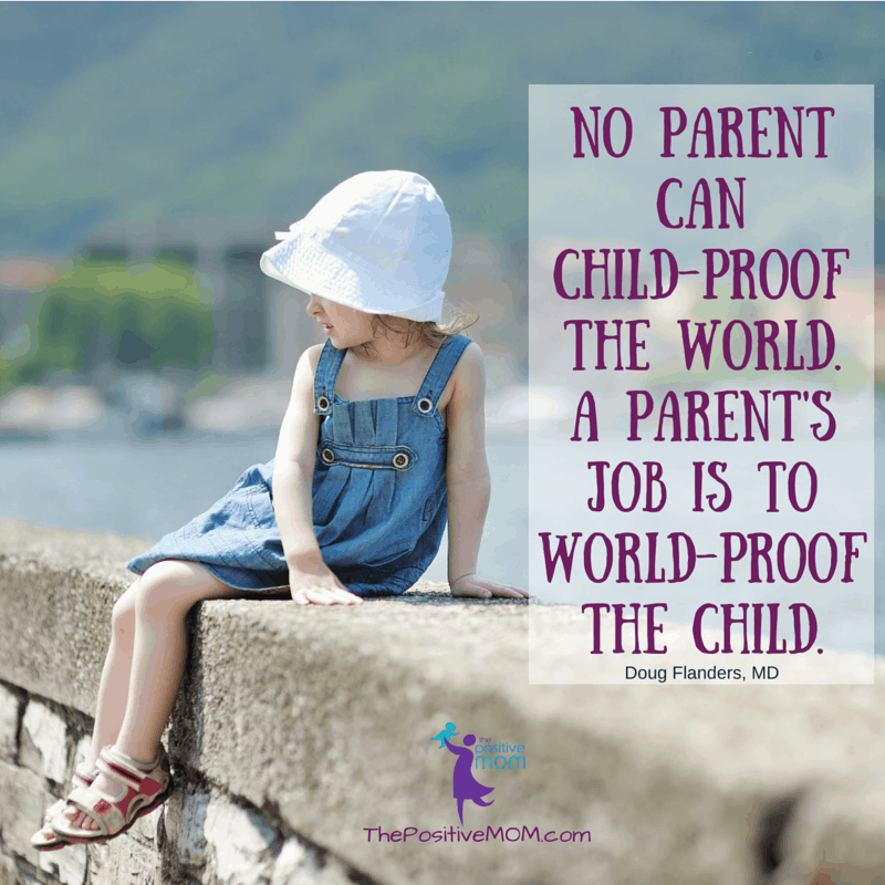 """""""No parent can child-proof the world. A parent's job is to world-proof the child."""""""