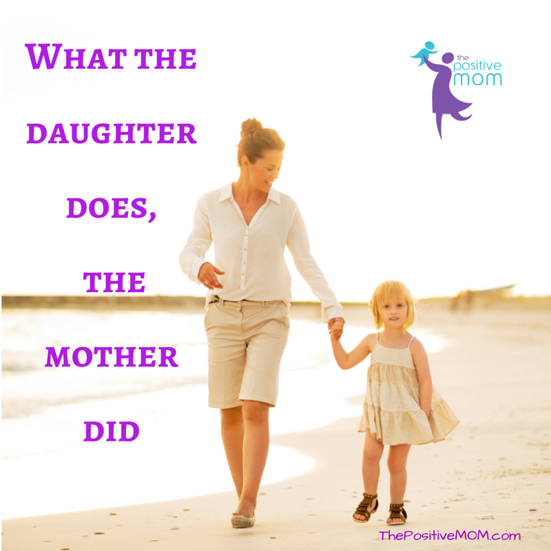 what the daughter does, the mother did ~ Jewish Proverb